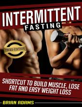 Intermittent Fasting: Shortcut to Build Muscle, Lose Fat, and Easy Weight Loss