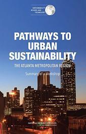 Pathways to Urban Sustainability: The Atlanta Metropolitan Region: Summary of a Workshop