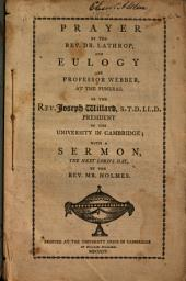 Prayer by the Rev. Dr. Lathrop, and Eulogy by Professor Webber, at the Funeral of the Rev. Joseph Willard, S.T.D., LL. D., President of the University in Cambridge: With a Sermon, the Next Lord's Day, by the Rev. Mr. Holmes