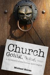 Church-going, Going, Gone!: A Movement of the Human Spirit Begins
