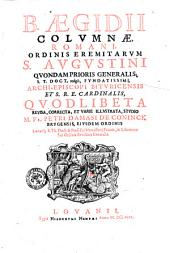 B. Ægidij Columnæ, Romani ... Quodlibeta revisa, correcta, et varie illustrata, studio m. fr. Petri Damasi de Coninck Brugensis ...