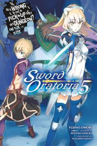 Is It Wrong to Try to Pick Up Girls in a Dungeon  On the Side  Sword Oratoria  Vol  5  light novel  PDF