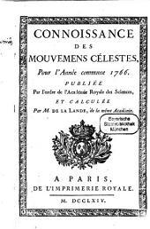 Connaissance des temps ou des mouvements célestes, à l'usage des astronomes et des navigateurs: pour l'an .... 1766