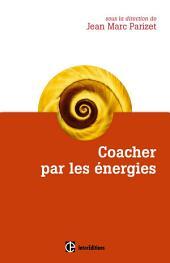 Coacher par les énergies: La voie directe de l'accompagnement relationnel