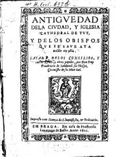 Antiguedad de la Ciudad y Iglesia cathedral de Tuy y de los obispos ... en ella