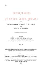 Chartularies of St. Mary's Abbey, Dublin: with the Register of its house at Dunbrody, and Annals of Ireland, Volume 1