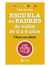 Escuela de Padres de niños de 0 a 6 años: Educar con talento