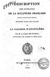 Description des ouvrages de la sculpture francaise des 16.e, 17.e et 18.e siècles, exposés dans les salles de la Galerie d'Angouleme. Par M. le Comte de Clarac ..