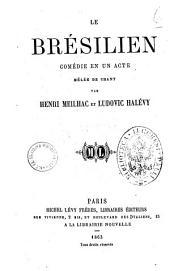 Le bresilien comedie en un acte melee de chant par Henri Meilhac et Ludovic Halevy
