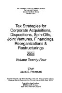 Tax Strategies for Corporate Acquisitions, Dispositions, Spin-offs, Joint Ventures and Other Strategic Alliances, Financings, Reorganizations and Restructurings