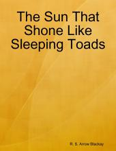 The Sun That Shone Like Sleeping Toads
