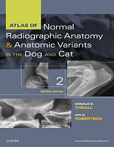Atlas of Normal Radiographic Anatomy and Anatomic Variants in the Dog and Cat   E Book