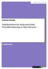 Praktikumsbericht Analysentechnik. Fluoridbestimmung in Mineralwasser