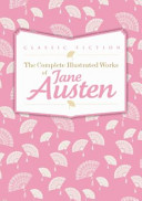The Complete Illustrated Works of Jane Austen Vol  1