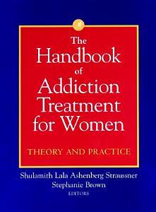 The Handbook of Addiction Treatment for Women Book
