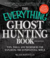 The Everything Ghost Hunting Book: Tips, Tools, and Techniques for Exploring the Supernatural World, Edition 2