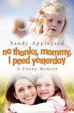 No Thanks, Mommy, I Peed Yesterday