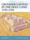 Crusader Castles in the Holy Land 1192   1302