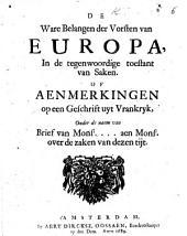 De ware belangen der Vorsten van Europa in de tegenwoordige toestant van saken. Of aenmerkingen op een Geschrift nyt Vraukryk onder de naem van Brief van Monsr ... aen Monsr over de zaken van dezen tijt