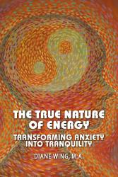 The True Nature Of Energy Transforming Anxiety Into Tranquility Book PDF