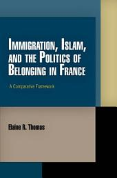 Immigration, Islam, and the Politics of Belonging in France: A Comparative Framework