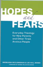 Hopes and Fears: Everyday Theology for New Parents and Other Tired, Anxious People