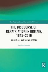 The Discourse of Repatriation in Britain  1845 2016 PDF