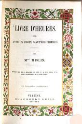 Livre d'heures: Avec un choix d'autres prières. Ouvrage orné d 24 miniatures du XIVe et du XVe siècle et de riches encadrements de la même époque