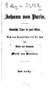 Johann von Paris: Komische Oper i. 2 Akten. Nach d. Franz. des St. Just vom [Joseph] Ritter v. Seyfried. Musik v. [Adrien] Boieldieu