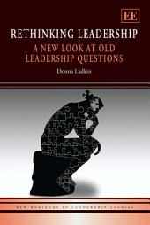 Rethinking Leadership: A New Look at Old Leadership Questions