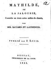 Mathilde, ou la jalousie: comédie en trois actes mêlée de chants