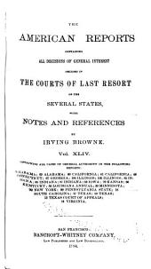 The American Reports: Containing All Decisions of General Interest Decided in the Courts of Last Resort of the Several States with Notes and References, Volume 44