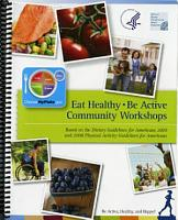 Eat Healthy  Be Active Community Workshops  Based on the Dietary Guidelines for Americans 2010 and 2008 Physical Activity Guidelines for Americans PDF