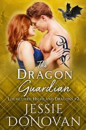 The Dragon Guardian: A Scottish Dragon-Shifter Romance (Lochguard Highland Dragons #2)