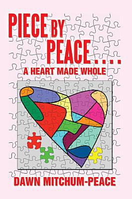 Piece by Peace    a Heart Made Whole