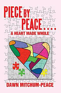 Piece by Peace    a Heart Made Whole Book