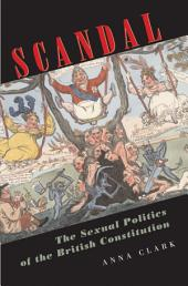 Scandal: The Sexual Politics of the British Constitution