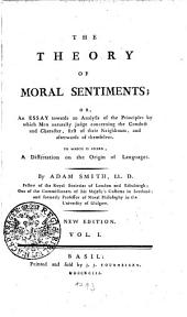 The Theory of Moral Sentiments: Or, an Essay Towards an Analysis of the Principles by which Men Naturally Judge Concerning the Conduct and Character, First of Their Neighbours, and Afterwards of Themselves ...