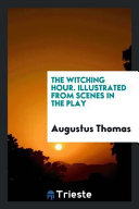 The Witching Hour  Illustrated from Scenes in the Play PDF