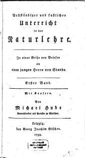 Vollständiger und faßlicher Unterricht in der Naturlehre: in einer Reihe von Briefen an einen jungen Herrn von Stande, Band 1