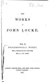 Philosophical Works: An essay concerning human understanding, book III-IV. Controversy with the Bishop of Worcester. An examination of P. Malebranche's opinion of seeing all things in God; with remarks upon some of Mr. Norris's books. Elements of natural philosophy. Some thoughts concerning reading and study for a gentleman. Index