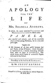 An apology for the life of mrs. Shamela Andrews, in which, the many notorious falshoods of a book called Pamela [by S. Richardson] are exposed, by Conny Keyber