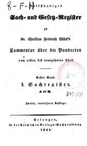 Vollständiges Sach- und Gesetz- Register zu Christian Friedrich Glück's Commentar über die Pandecten: vom ersten bis neuzehnten Theil. Sachregister : A bis M, Band 1