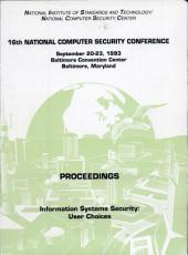 National Computer Security Conference, 1993 (16th) Proceedings: Information Systems Security: User Choices