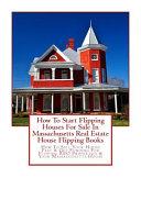 How to Start Flipping Houses for Sale in Massachusetts Real Estate House Flipping Books