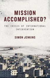 Mission Accomplished: The Crisis of International Intervention