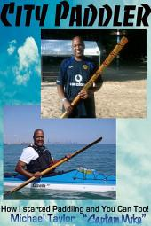 City Paddler - How I started Paddling and You can Too!