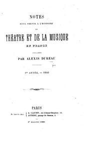 Notes pour servir à l'histoire du théâtre et de la musique en France publiées par A. D. 1re année. 1860