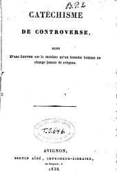 Catéchisme de controverse, suivi d'un Lettre sur la maxime qu'un honnête homme ne change jamais de religion