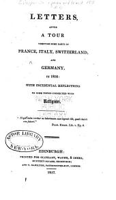 Letters After a Tour Through Some Parts of France, Italy, Switzerland, and Germany, in 1816: With Incidental Reflections on Some Topics Connected with Religion